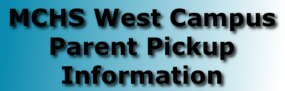 UPDATED for 2015-16:  MCHS West Campus Parent Pickup Information